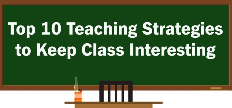 Top 10 Teaching Strategies To Keep Class Interesting